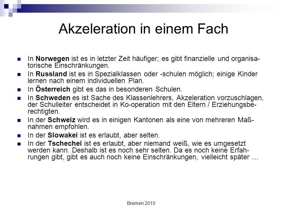 Bremen 2010 Akzeleration in einem Fach In Norwegen ist es in letzter Zeit häufiger; es gibt finanzielle und organisa- torische Einschränkungen. In Rus