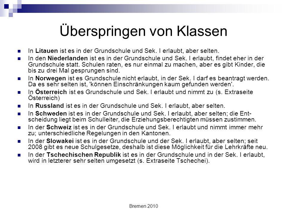 Bremen 2010 Überspringen von Klassen In Litauen ist es in der Grundschule und Sek. I erlaubt, aber selten. In den Niederlanden ist es in der Grundschu