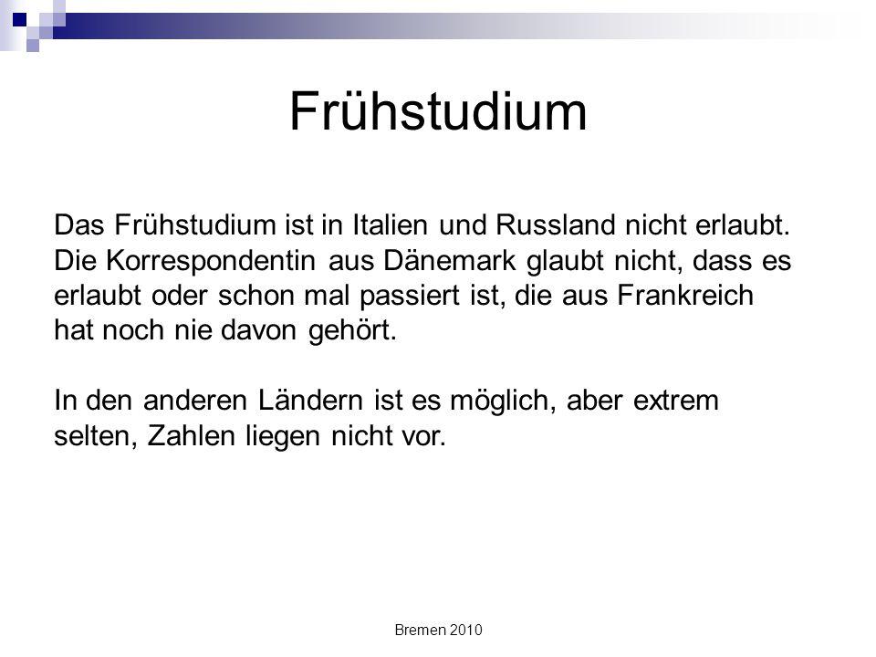 Bremen 2010 Das Frühstudium ist in Italien und Russland nicht erlaubt. Die Korrespondentin aus Dänemark glaubt nicht, dass es erlaubt oder schon mal p
