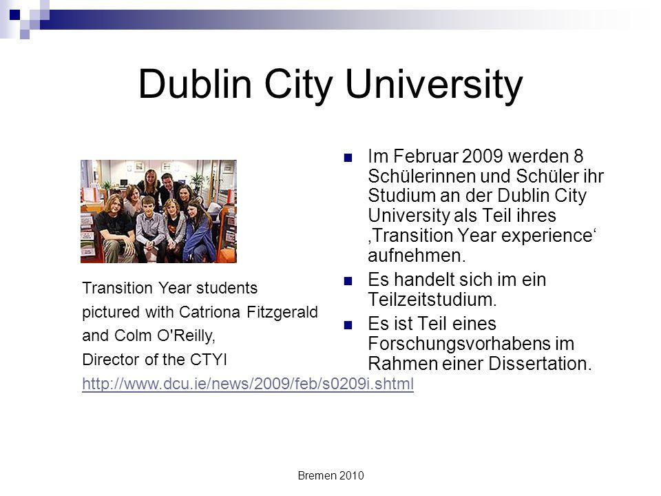 Bremen 2010 Dublin City University Im Februar 2009 werden 8 Schülerinnen und Schüler ihr Studium an der Dublin City University als Teil ihres 'Transit
