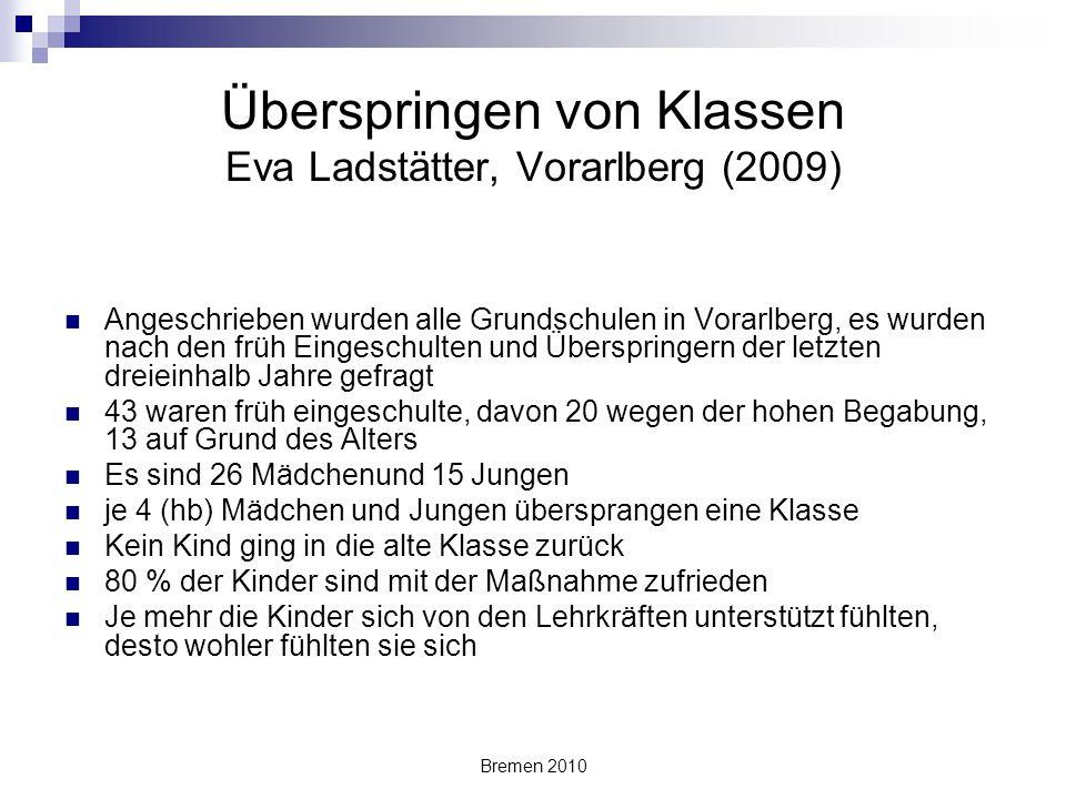 Bremen 2010 Überspringen von Klassen Eva Ladstätter, Vorarlberg (2009) Angeschrieben wurden alle Grundschulen in Vorarlberg, es wurden nach den früh E