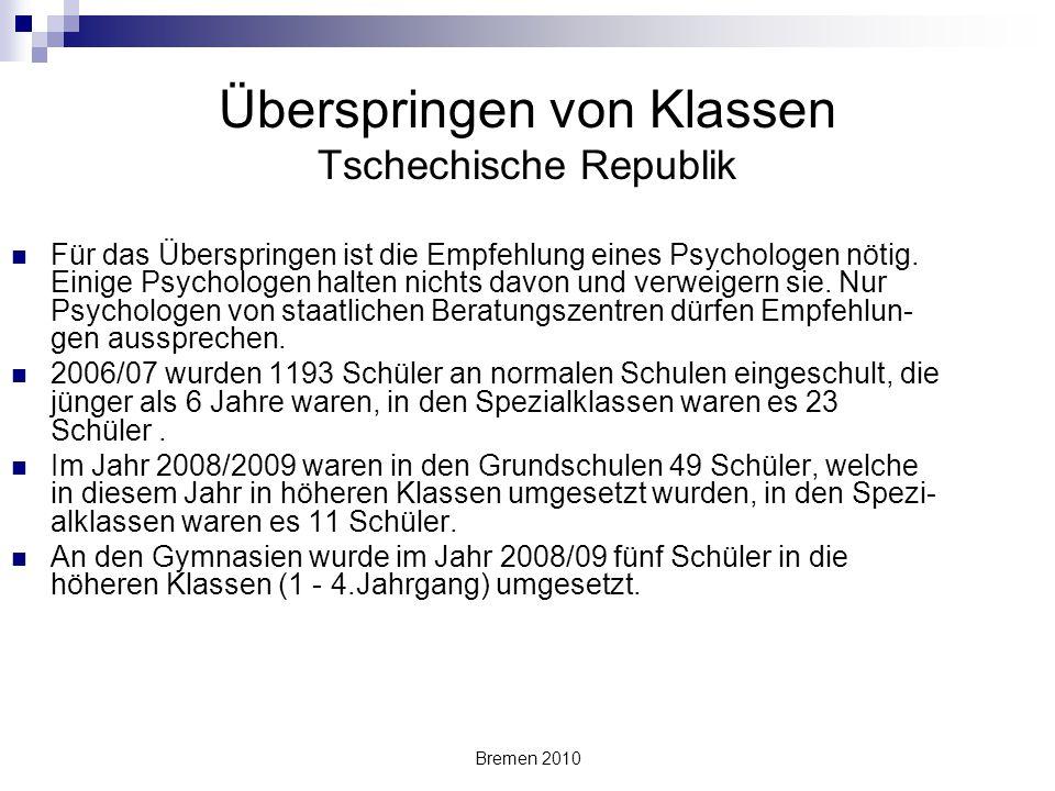 Bremen 2010 Überspringen von Klassen Tschechische Republik Für das Überspringen ist die Empfehlung eines Psychologen nötig. Einige Psychologen halten