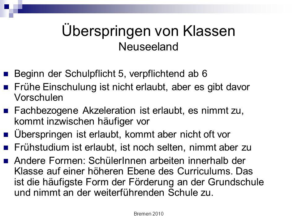 Bremen 2010 Überspringen von Klassen Neuseeland Beginn der Schulpflicht 5, verpflichtend ab 6 Frühe Einschulung ist nicht erlaubt, aber es gibt davor