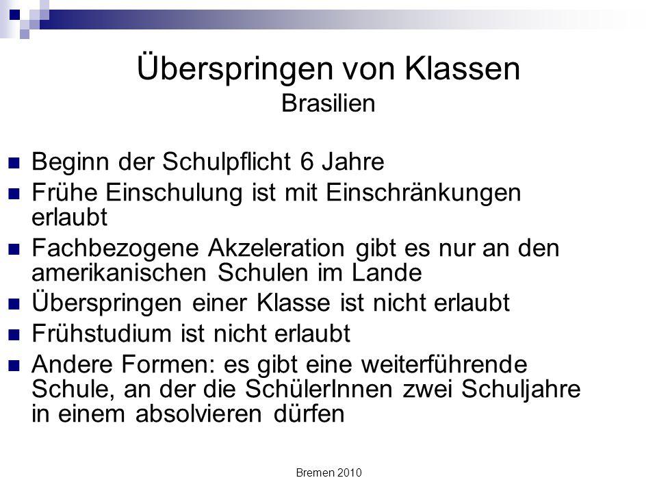 Bremen 2010 Überspringen von Klassen Brasilien Beginn der Schulpflicht 6 Jahre Frühe Einschulung ist mit Einschränkungen erlaubt Fachbezogene Akzelera