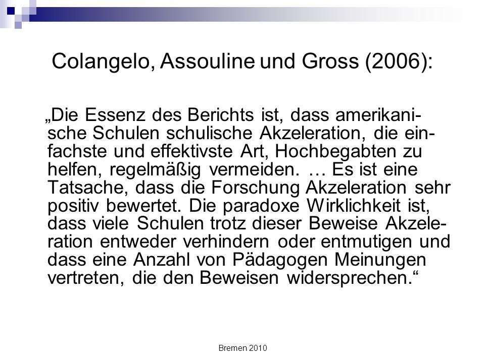 """Bremen 2010 Colangelo, Assouline und Gross (2006): """"Die Essenz des Berichts ist, dass amerikani- sche Schulen schulische Akzeleration, die ein- fachst"""