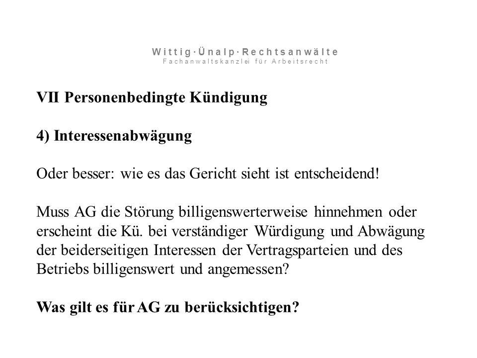 VII Personenbedingte Kündigung 4) Interessenabwägung Oder besser: wie es das Gericht sieht ist entscheidend.