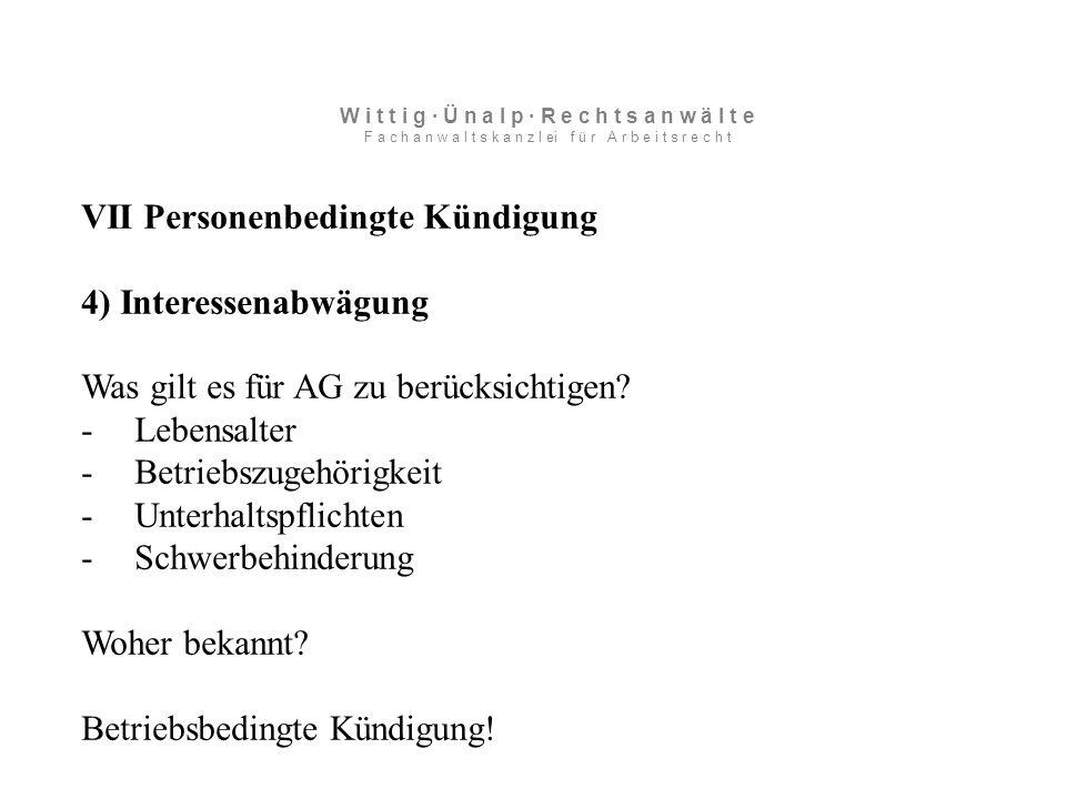 VII Personenbedingte Kündigung 4) Interessenabwägung Was gilt es für AG zu berücksichtigen.