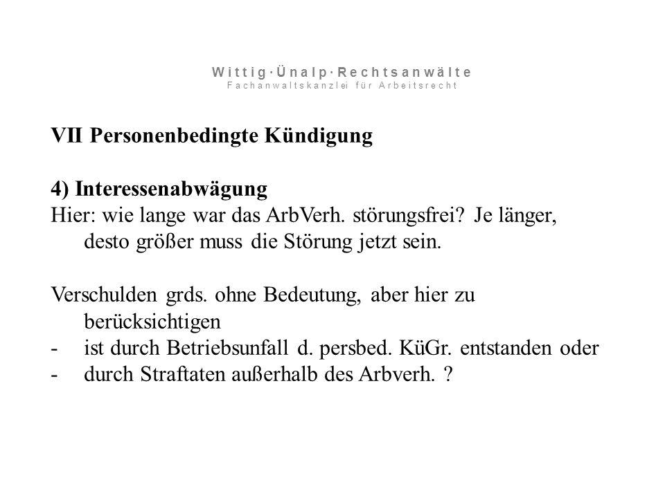 VII Personenbedingte Kündigung 4) Interessenabwägung Hier: wie lange war das ArbVerh.
