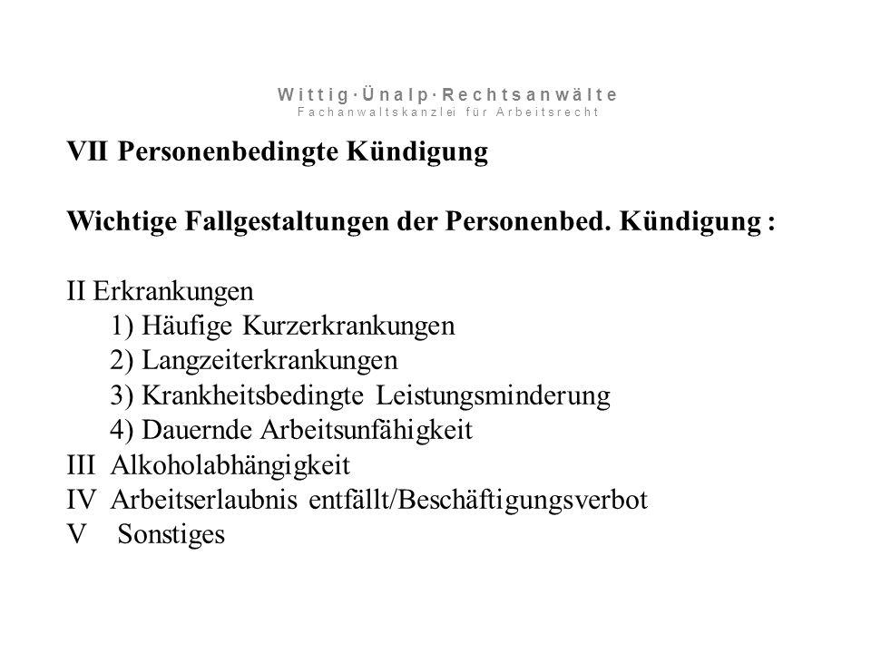 VII Personenbedingte Kündigung Wichtige Fallgestaltungen der Personenbed.