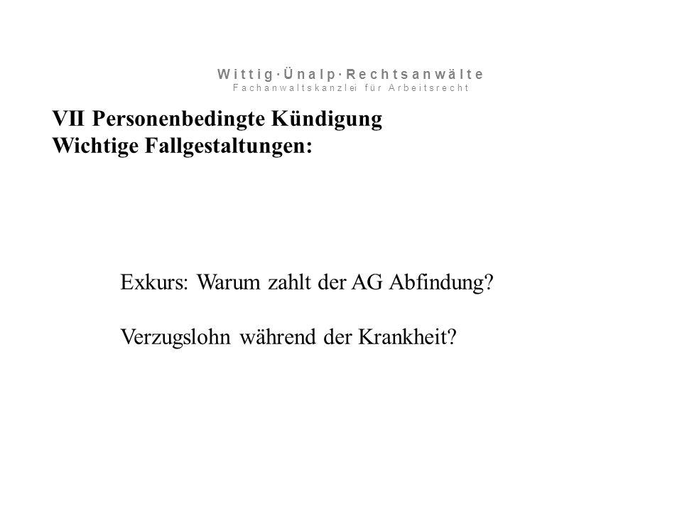 VII Personenbedingte Kündigung Wichtige Fallgestaltungen: Exkurs: Warum zahlt der AG Abfindung.