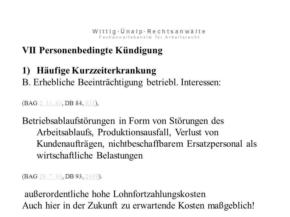 VII Personenbedingte Kündigung 1)Häufige Kurzzeiterkrankung B.