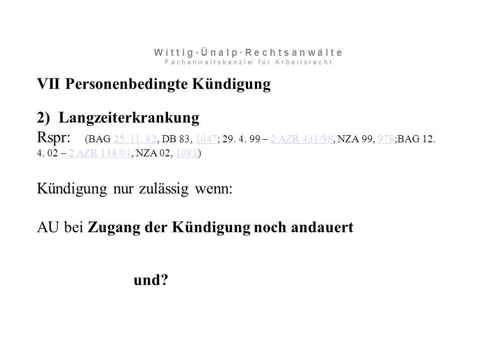 VII Personenbedingte Kündigung 2) Langzeiterkrankung Rspr: (BAG 25.