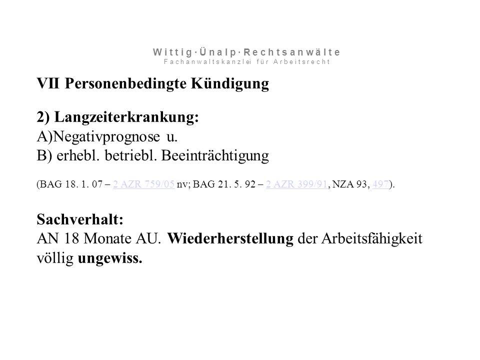 VII Personenbedingte Kündigung 2) Langzeiterkrankung: A)Negativprognose u.