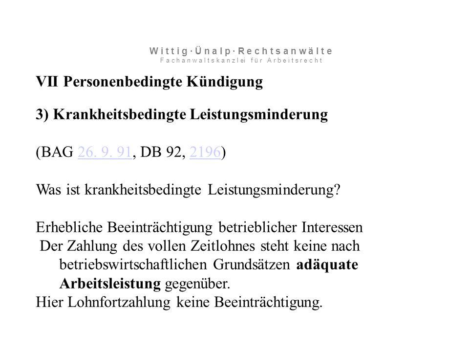 VII Personenbedingte Kündigung 3) Krankheitsbedingte Leistungsminderung (BAG 26.