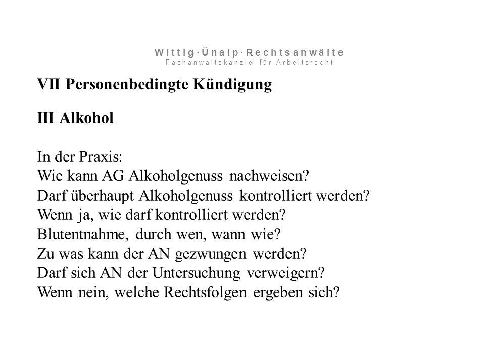 VII Personenbedingte Kündigung III Alkohol In der Praxis: Wie kann AG Alkoholgenuss nachweisen.