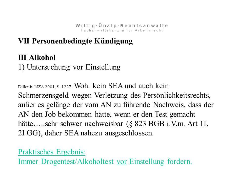VII Personenbedingte Kündigung III Alkohol 1) Untersuchung vor Einstellung Diller in NZA 2001, S.