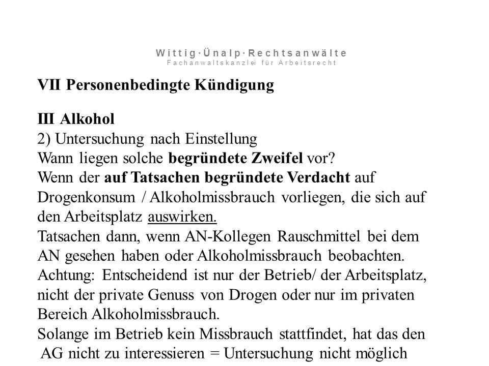 VII Personenbedingte Kündigung III Alkohol 2) Untersuchung nach Einstellung Wann liegen solche begründete Zweifel vor.