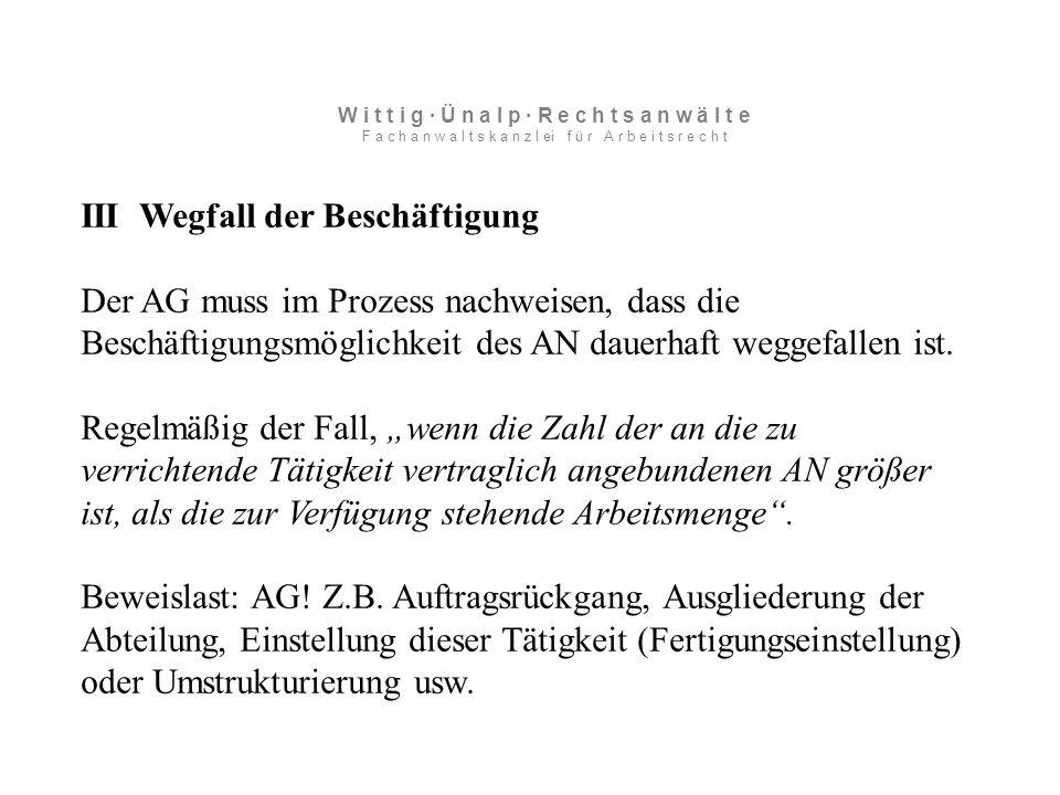 III Wegfall der Beschäftigung Der AG muss im Prozess nachweisen, dass die Beschäftigungsmöglichkeit des AN dauerhaft weggefallen ist.