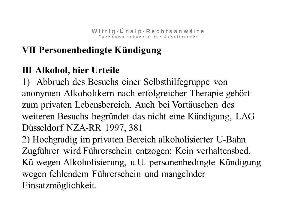VII Personenbedingte Kündigung III Alkohol, hier Urteile 1)Abbruch des Besuchs einer Selbsthilfegruppe von anonymen Alkoholikern nach erfolgreicher Therapie gehört zum privaten Lebensbereich.