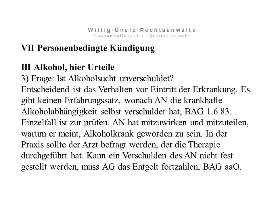 VII Personenbedingte Kündigung III Alkohol, hier Urteile 3) Frage: Ist Alkoholsucht unverschuldet.