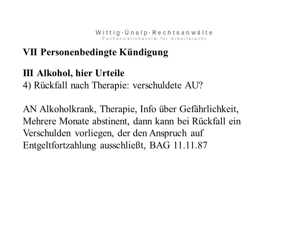 VII Personenbedingte Kündigung III Alkohol, hier Urteile 4) Rückfall nach Therapie: verschuldete AU.