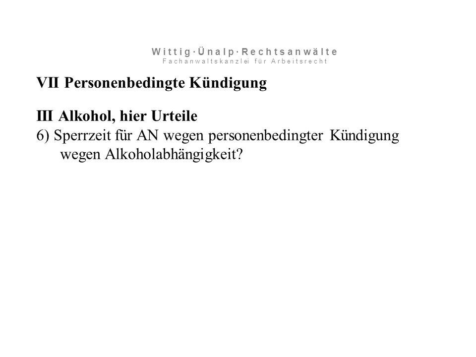 VII Personenbedingte Kündigung III Alkohol, hier Urteile 6) Sperrzeit für AN wegen personenbedingter Kündigung wegen Alkoholabhängigkeit.