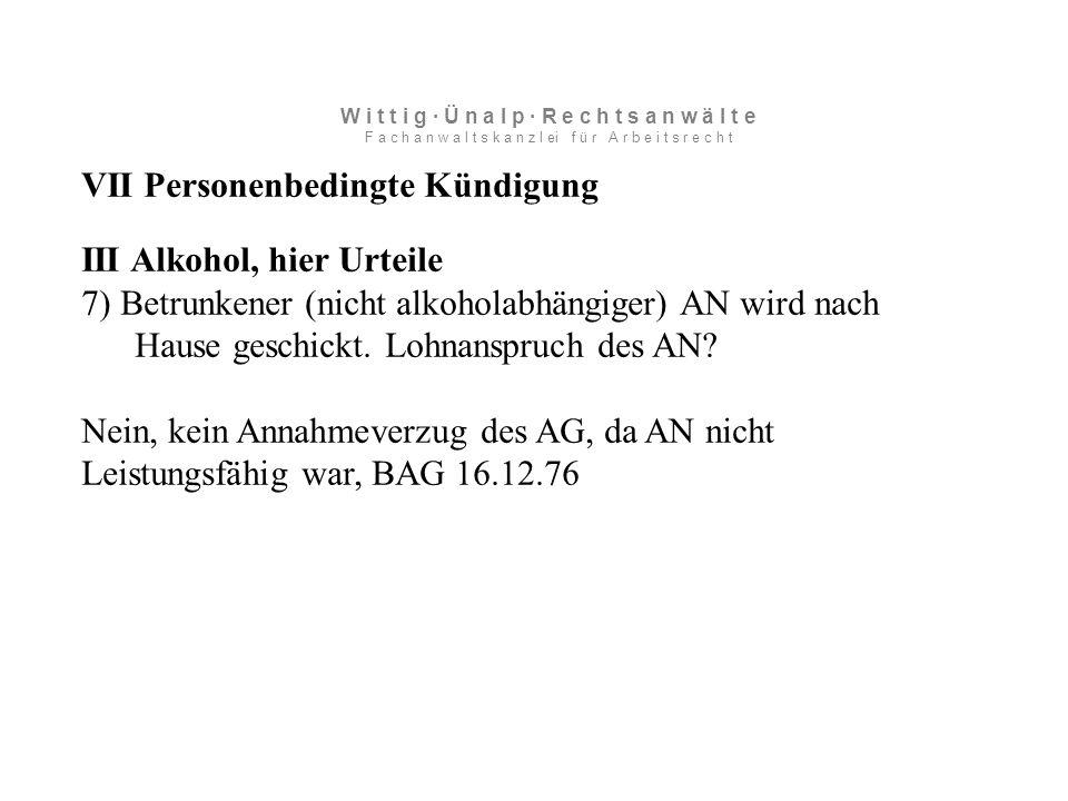 VII Personenbedingte Kündigung III Alkohol, hier Urteile 7) Betrunkener (nicht alkoholabhängiger) AN wird nach Hause geschickt.