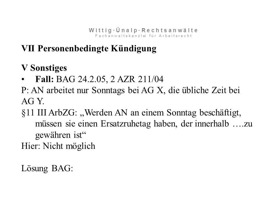 VII Personenbedingte Kündigung V Sonstiges Fall: BAG 24.2.05, 2 AZR 211/04 P: AN arbeitet nur Sonntags bei AG X, die übliche Zeit bei AG Y.