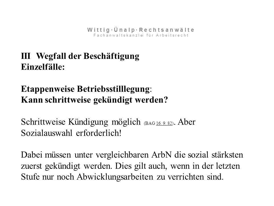 III Wegfall der Beschäftigung Einzelfälle: Etappenweise Betriebsstilllegung: Kann schrittweise gekündigt werden.