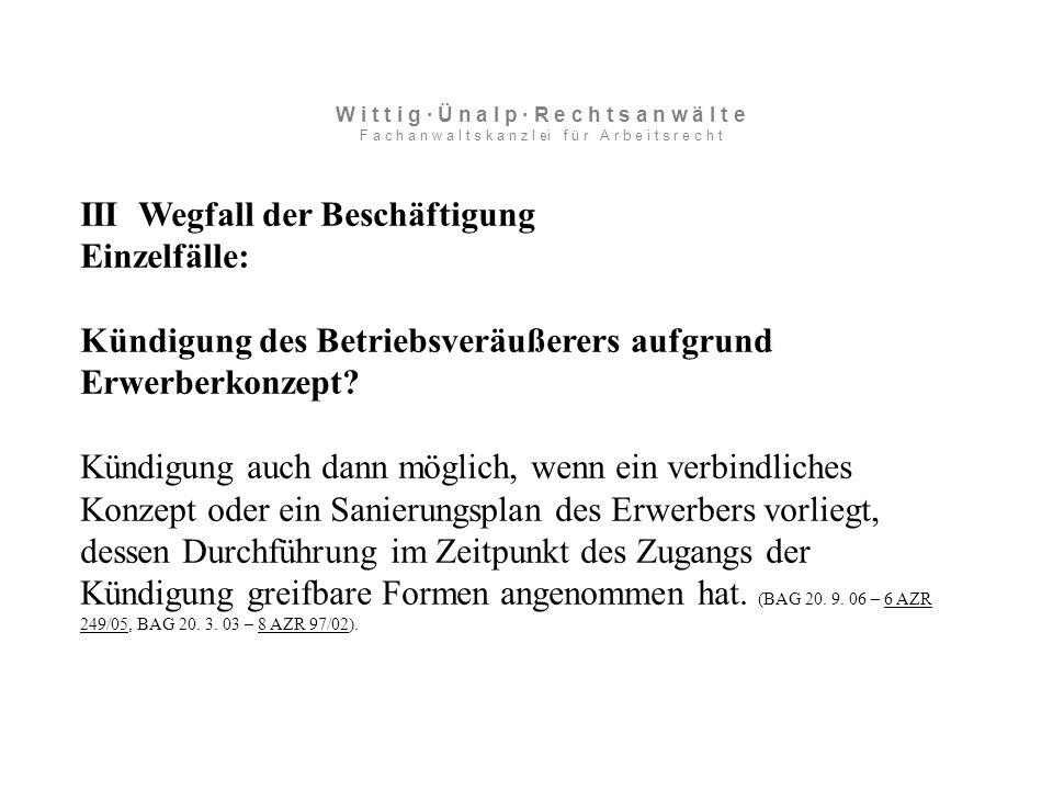 III Wegfall der Beschäftigung Einzelfälle: Kündigung des Betriebsveräußerers aufgrund Erwerberkonzept.