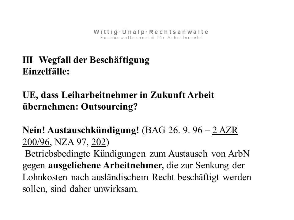 III Wegfall der Beschäftigung Einzelfälle: UE, dass Leiharbeitnehmer in Zukunft Arbeit übernehmen: Outsourcing.