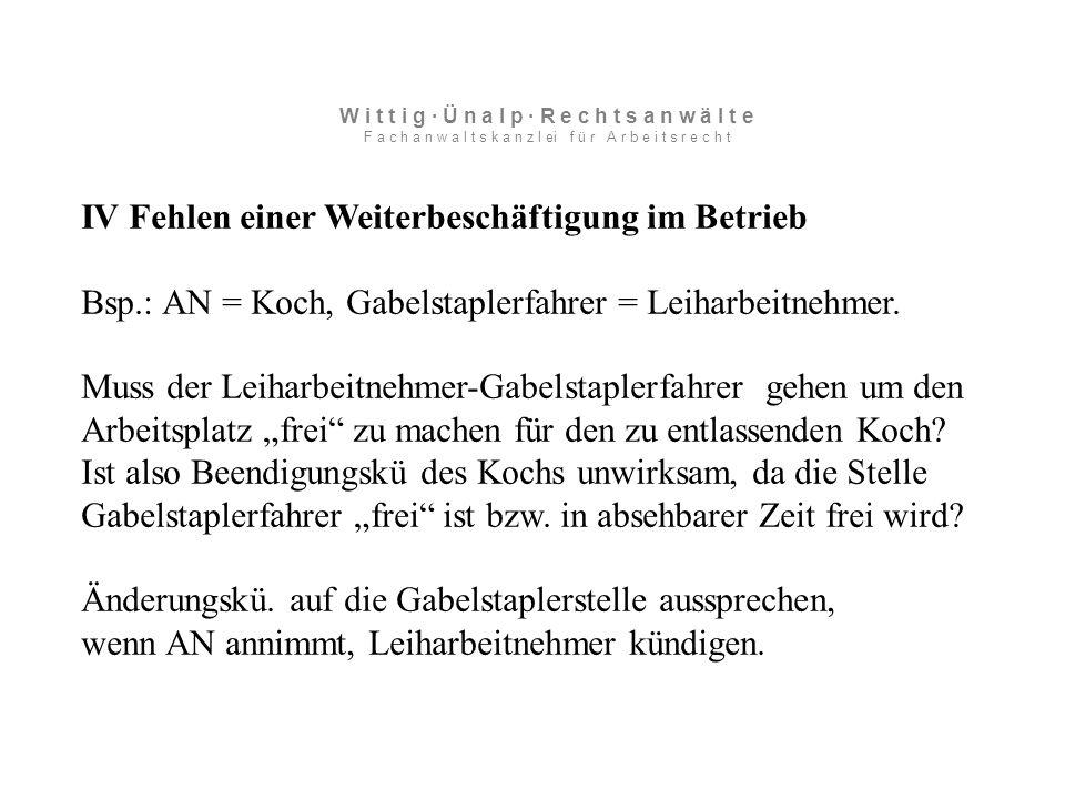 IV Fehlen einer Weiterbeschäftigung im Betrieb Bsp.: AN = Koch, Gabelstaplerfahrer = Leiharbeitnehmer.