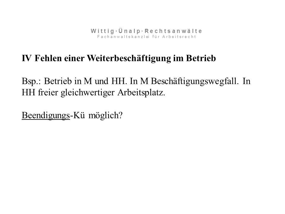 IV Fehlen einer Weiterbeschäftigung im Betrieb Bsp.: Betrieb in M und HH.