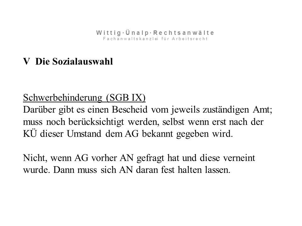 V Die Sozialauswahl Schwerbehinderung (SGB IX) Darüber gibt es einen Bescheid vom jeweils zuständigen Amt; muss noch berücksichtigt werden, selbst wenn erst nach der KÜ dieser Umstand dem AG bekannt gegeben wird.