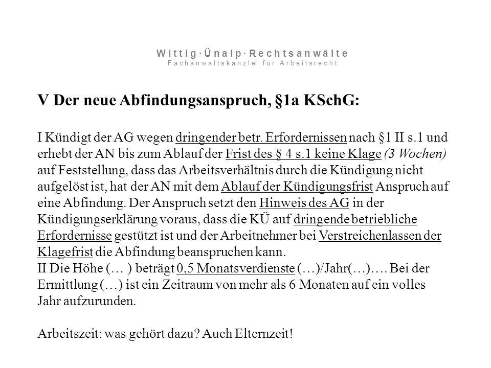 V Der neue Abfindungsanspruch, §1a KSchG: I Kündigt der AG wegen dringender betr.