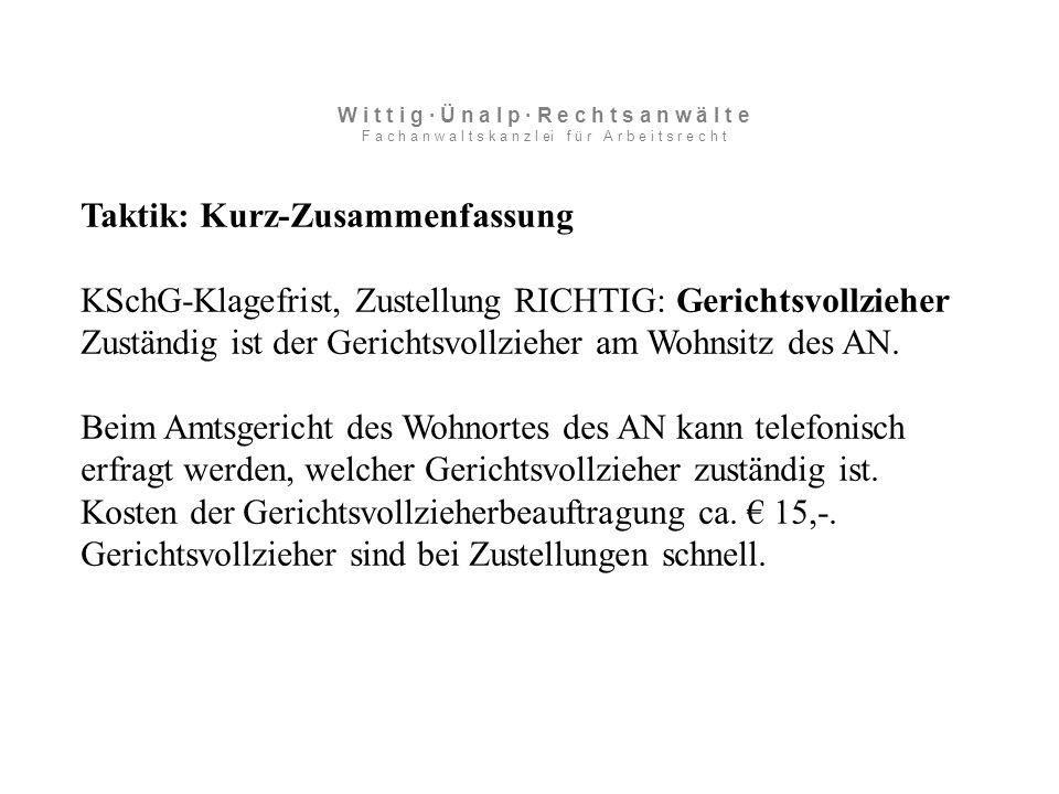 Taktik: Kurz-Zusammenfassung KSchG-Klagefrist, Zustellung RICHTIG: Gerichtsvollzieher Zuständig ist der Gerichtsvollzieher am Wohnsitz des AN.