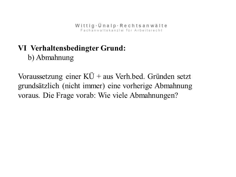 VI Verhaltensbedingter Grund: b) Abmahnung Voraussetzung einer KÜ + aus Verh.bed.