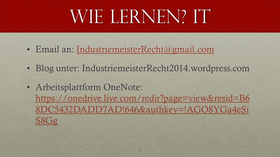 Wie lernen? IT Email an: IndustriemeisterRecht@gmail.comEmail an: IndustriemeisterRecht@gmail.comIndustriemeisterRecht@gmail.com Blog unter: Industrie