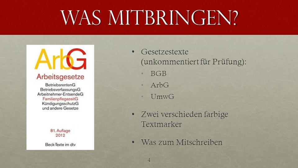 Was mitbringen? Gesetzestexte (unkommentiert für Prüfung):Gesetzestexte (unkommentiert für Prüfung): BGB ArbG UmwG Zwei verschieden farbige Textmarker