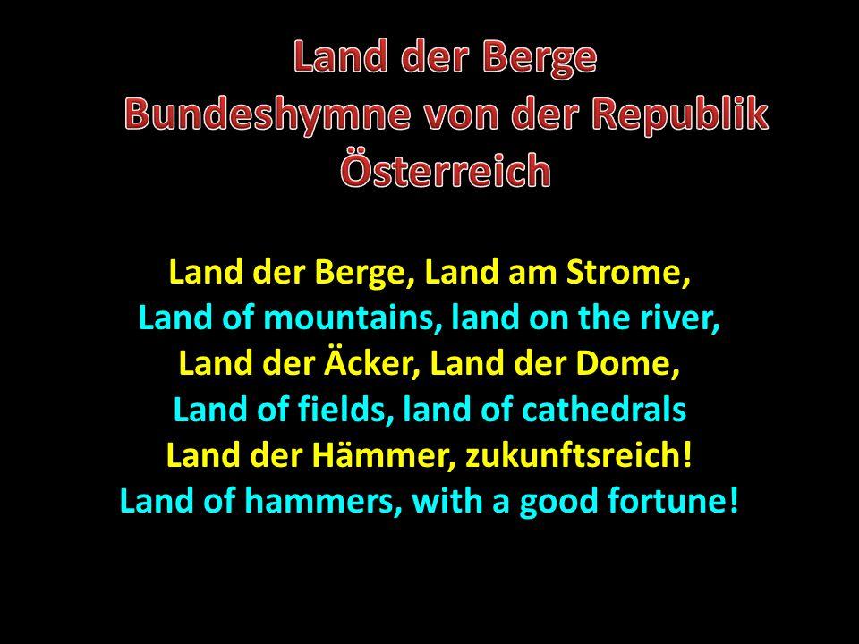 Land der Berge, Land am Strome, Land of mountains, land on the river, Land der Äcker, Land der Dome, Land of fields, land of cathedrals Land der Hämme