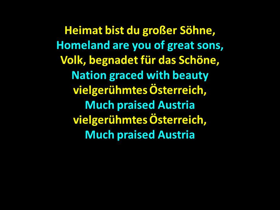 Heimat bist du großer Söhne, Homeland are you of great sons, Volk, begnadet für das Schöne, Nation graced with beauty vielgerühmtes Österreich, Much p