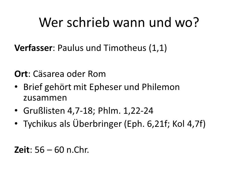 Wer schrieb wann und wo? Verfasser: Paulus und Timotheus (1,1) Ort: Cäsarea oder Rom Brief gehört mit Epheser und Philemon zusammen Grußlisten 4,7-18;