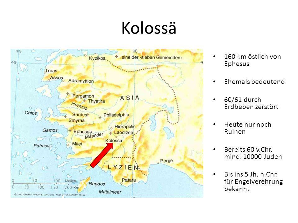 Kolossä 160 km östlich von Ephesus Ehemals bedeutend 60/61 durch Erdbeben zerstört Heute nur noch Ruinen Bereits 60 v.Chr. mind. 10000 Juden Bis ins 5