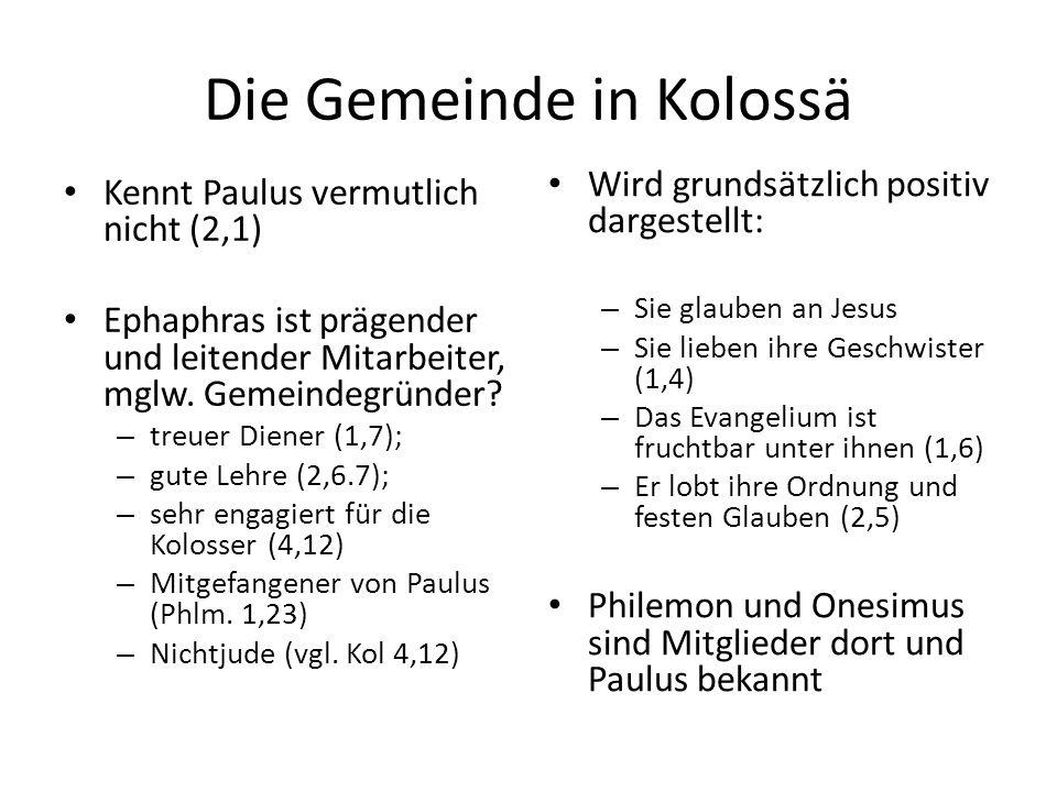 Die Gemeinde in Kolossä Kennt Paulus vermutlich nicht (2,1) Ephaphras ist prägender und leitender Mitarbeiter, mglw. Gemeindegründer? – treuer Diener