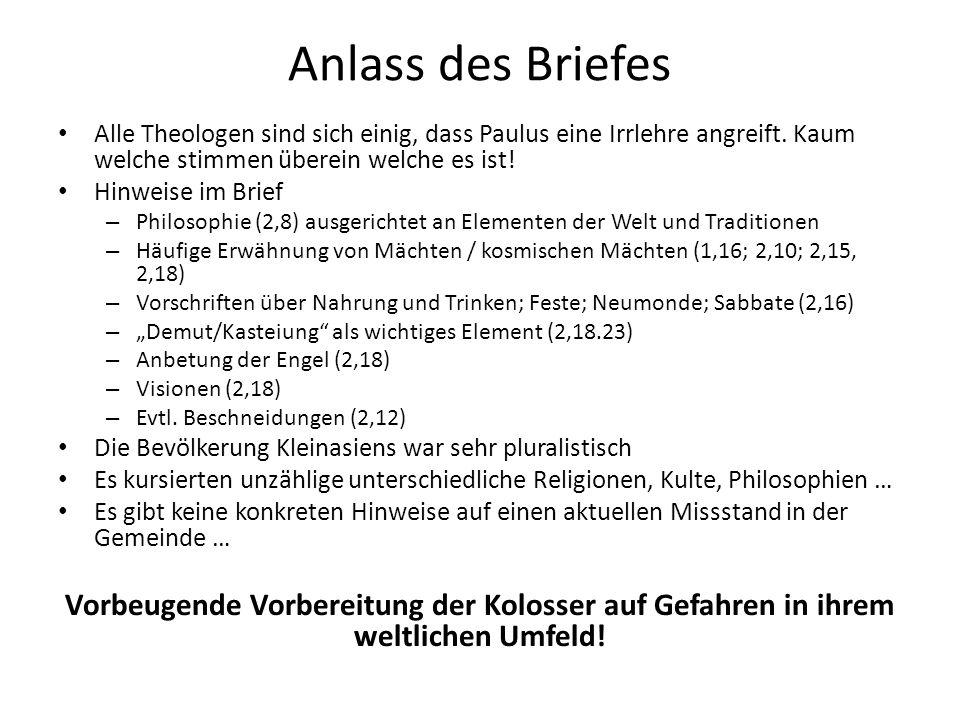 Anlass des Briefes Alle Theologen sind sich einig, dass Paulus eine Irrlehre angreift. Kaum welche stimmen überein welche es ist! Hinweise im Brief –