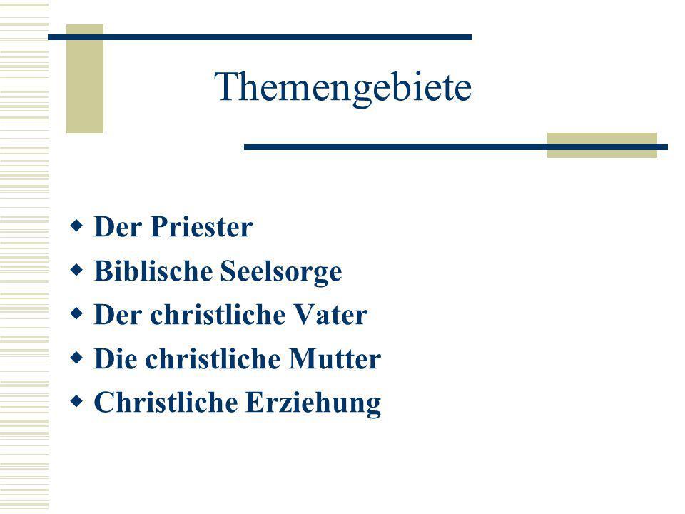 Themengebiete  Der Priester  Biblische Seelsorge  Der christliche Vater  Die christliche Mutter  Christliche Erziehung