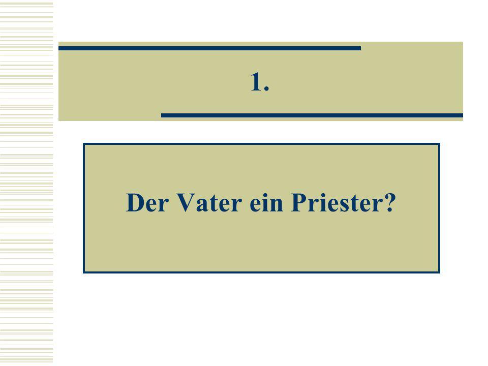 1. Der Vater ein Priester?