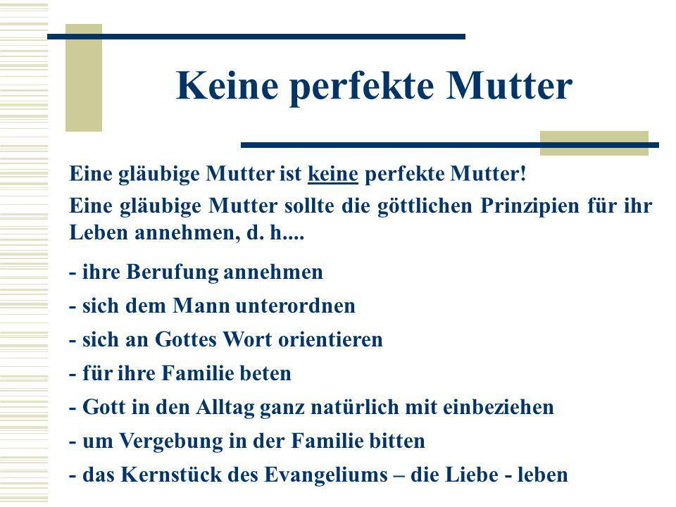Eine gläubige Mutter ist keine perfekte Mutter! Eine gläubige Mutter sollte die göttlichen Prinzipien für ihr Leben annehmen, d. h.... - ihre Berufung