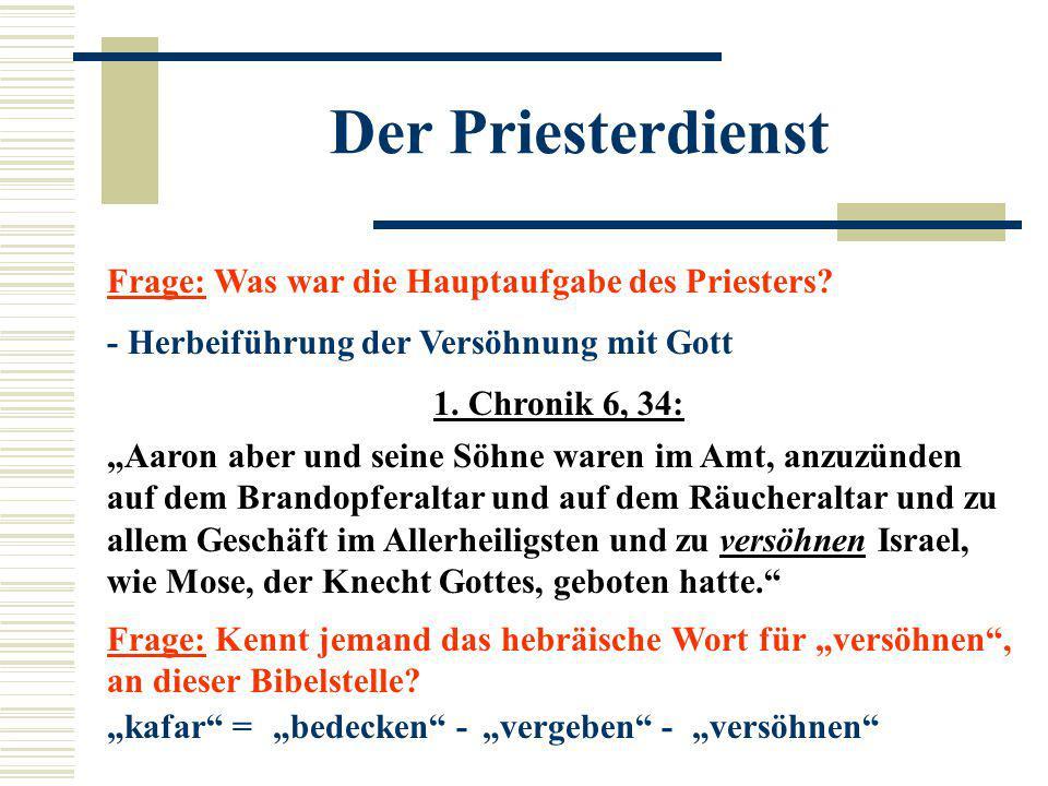 """Der Priesterdienst Frage: Was war die Hauptaufgabe des Priesters? - Herbeiführung der Versöhnung mit Gott 1. Chronik 6, 34: """"Aaron aber und seine Söhn"""