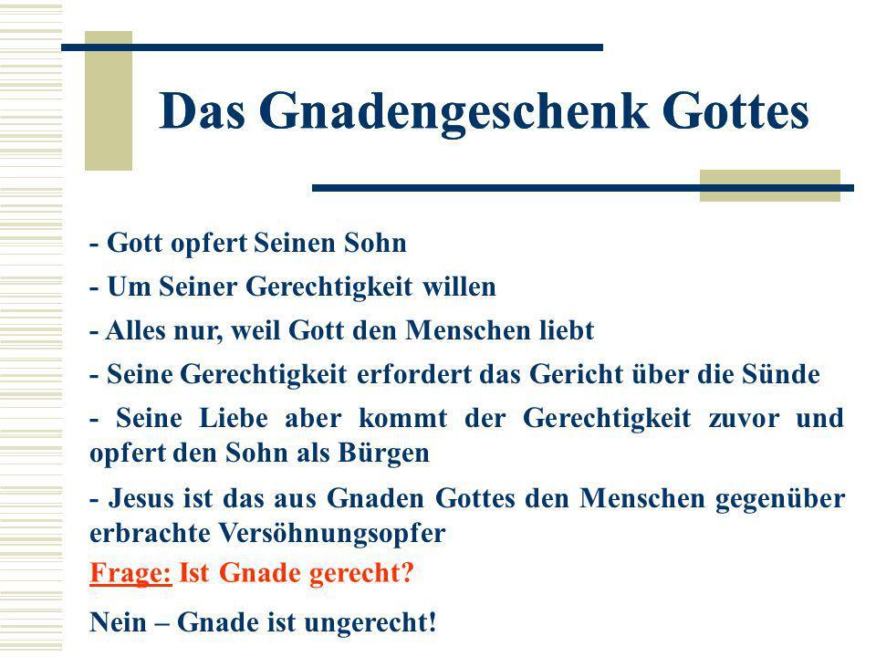 Das Gnadengeschenk Gottes - Gott opfert Seinen Sohn - Um Seiner Gerechtigkeit willen - Alles nur, weil Gott den Menschen liebt - Seine Gerechtigkeit e
